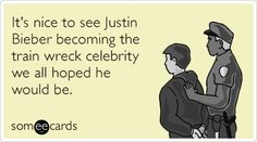 It's nice to see Justin Bieber becoming the train wreck celebrity we all hoped he would be.