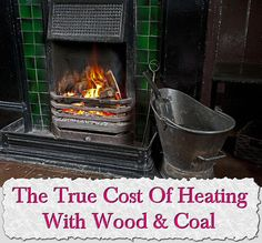 The True Cost Of Heating With Wood & Coal