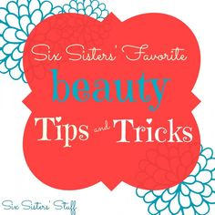 Six Sisters' Favorite Beauty Tips and Tricks from SixSistersStuff.com.  Our favorite tips and tricks to help you feel your best! #beauty #tips #diy