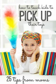 Messy kids? 25 amazing tips on how to teach kids to PICK UP THEIR TOYS!