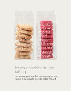 let your cookies do the talking. customize your cookie packaging for party favors & corporate events. learn more >