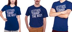 lettuce turnip the beet. @Shea Retherford
