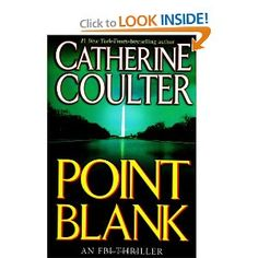 Point Blank by Catherine Coulter  clink the link for a preview...