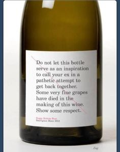 Respect the grapes. Not that I would need a disclaimer for a break up but funny anyways