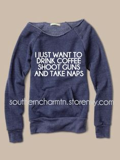 """I just want to drink coffee, shoot guns, and take naps"" >> If you prefer alternate wording, please send a message in the note to seller at checkout << A raw-edge, off-the-shoulder neckline and kangaroo front pocket give this cozy sweatshirt its vintage-inspired appeal. Made with natural fl..."