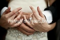 Yours forever love quotes wedding hands bride groom forever