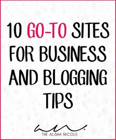 10 Go-To Sites For Business & Blogging Tips — The Alisha Nicole