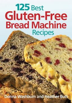 125 Best Gluten-Free Bread Machine Recipes.  The bread is really good, it's just like my mom's regular homemade bread!