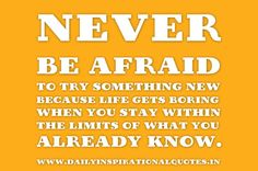 Never be afraid.   #quote #life #limits #encouragement