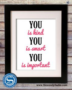 You is Kind, You is Smart, You is Important - The Help Quote by SincerelySadieDesign, $11.95