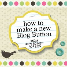 great tips here - how to make a blog button and WHERE to buy images too!