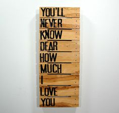 You'll Never Know Dear How Much I Love You - Wooden Canvas. I adore this!