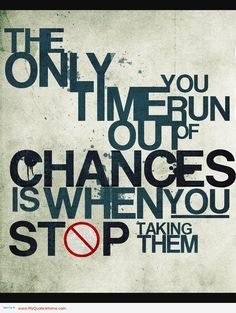 The only time you run out of chances is when you stop taking them. #calstrength #motivation