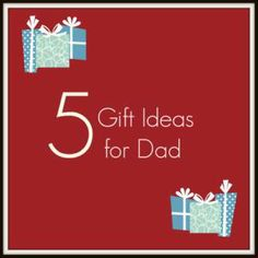 5 great gift ideas for dads - written by a dad!  Down to the wire on gift giving? No problem!