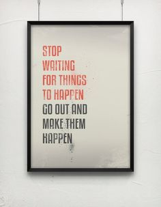 """""""Stop waiting for things to happen, go out and make them happen."""" Inspiration to make your dreams and goals a reality."""