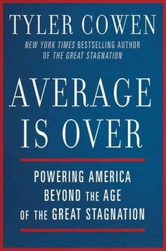 Average Is Over: Powering America Beyond the Age of the Great Stagnation by Tyler Cowen