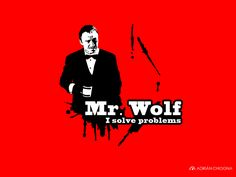 """Classic line from """"Pulp Fiction"""": """"I'm Mr. Wolf. I solve problems"""". https://www.youtube.com/watch?v=APQZ7jam1ts"""