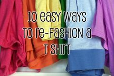 10 Easy Ways to Re-Fashion a T Shirt