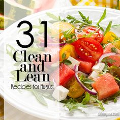 31 Clean and Lean Recipes for August--eat clean the whole month!  #cleaneating #healthyrecipes #lean