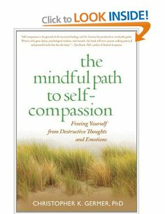 The Mindful Path to Self-Compassion: Freeing Yourself from Destructive Thoughts and Emotions: Christopher K. Germer: Books