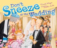 """Don't Sneeze at the Wedding"" Written by Pam Meyer & Illustrated by Martha Aviles - Age group: 6 to 7 years"