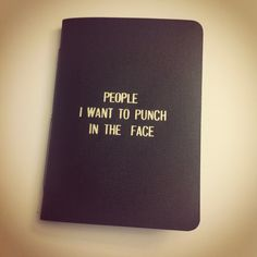 People I want to punch in the face notepad.
