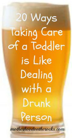 Haha 20 Ways Toddlers are Like Drunk People - Motherhood on the Rocks This is so funny!