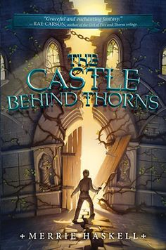 Children's Book Committee August 2014 Pick: THE CASTLE BEHIND THORNS by Merrie Haskell (Katherine Tegen/ HarperCollins, 2014)