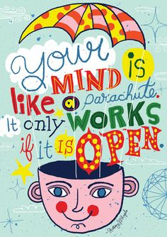 """Your Mind Is Like A Parachute. It Only Works If It Is Open."" - Anthony D'Angelo"