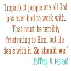 Love this quote from Jeffrey R. Holland.