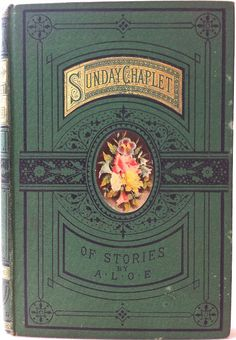 Sunday Chaplet of Stories by A. L. O. E. [Charlotte Maria Tucker] published in London by T. Nelson and Sons c1878