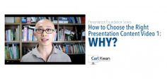 Presentation Foundation Series – How to Choose the Right Presentation Content Video 1: Why?