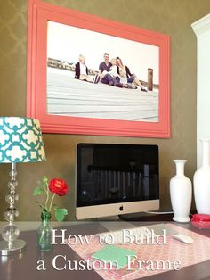 How to build a custom frame.  Tutorial.  So easy and cute!