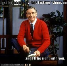 Mr. Rogers.... Ex Navy Seal