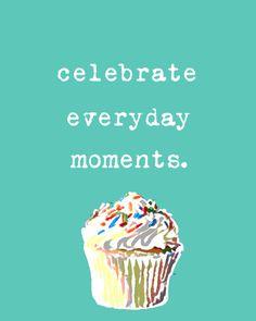 Always celebrate!