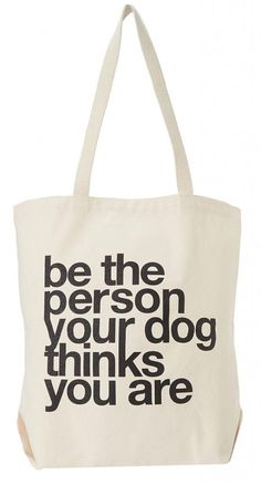 Be the person your dog thinks you are. Aw.