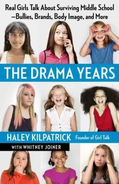 The Drama Years: Real Girls Talk About Surviving Middle School -- Bullies, Brands, Body Image and More by Haley Kilpatrick - The founder of the Girl Talk mentoring program shares the stories of middle-school girls who have struggled with issues ranging from social cliques and body image to parent conflicts and sexuality, offering advice on managing preadolescent stress while maintaining a positive academic record.