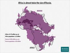 Africa is almost twice the size of Russia.