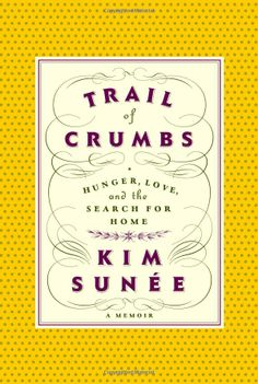 Trail of Crumbs: Hunger, Love, and the Search for Home: Kim Sunée: 9780446697903: Amazon.com: Books