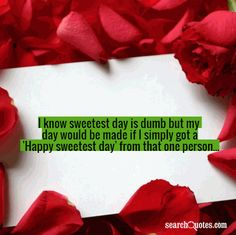 I know sweetest day is dumb but my day would be made if I simply got a 'Happy sweetest day' from that one person...