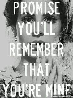 """""""Promise you'll remember that you're mine."""" ~Lana Del Rey, Blue Jeans"""