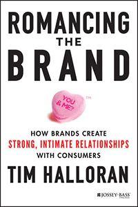 Romancing the Brand by Tim Halloran