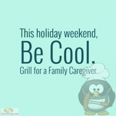 In #caregiving, there are no holidays.  So, this weekend, we're asking the family and friends of family caregivers to plan a barbecue. So, the family caregiver can enjoy the weekend, too. A family caregiver is the individual who #cares for a #family member or friend with a chronic illness or debilitating disease.  For details on Grill for a Caregiver, visit here: www.caregiving.com/2013/07/this-weekend-grill-for-a-family-caregiver/