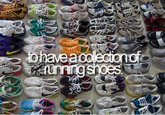 Have a collection of running shoes.