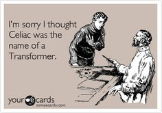 Funny Apology Ecard: Im sorry I thought Celiac was the name of a Transformer.
