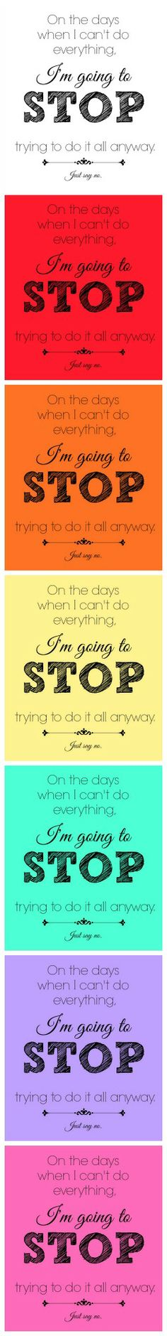FREE printable | On the days when I can't do everything, I'm going to stop trying to do it all anyway. Just say no. | LOVE THIS!