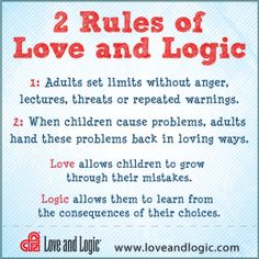 2 Rules of Love and Logic Parenting | Repinned by Melissa K. Nicholson, LMSW http://wws.adoptioncounselinggr.com