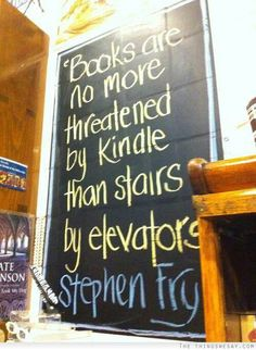 """""""You will never convince me that digital gives the same reading experience as picking up a physical book."""" - I agree with the original Pinner... Oh, and Stephen Fry is such a wise man."""