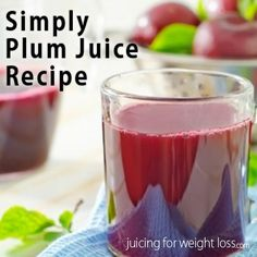 Plum juice, not to be confused with prune juice, is a favorite juicing recipe of mine as it's full of nutrients and antioxidants.
