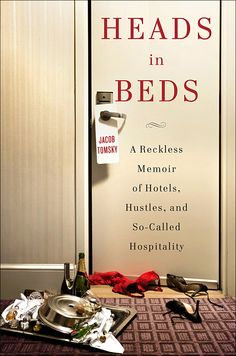 Heads in Beds: A Reckless Memoir of Hotels, Hustles, and So-Called Hospitality by Jacob Tomsky. (Powell's Books Staff Pick)